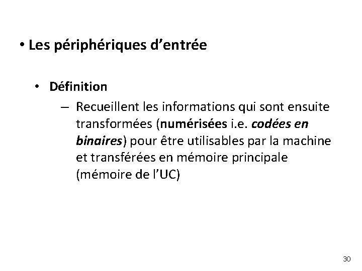 • Les périphériques d'entrée • Définition – Recueillent les informations qui sont ensuite