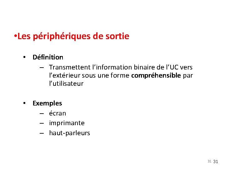 • Les périphériques de sortie • Définition – Transmettent l'information binaire de l'UC