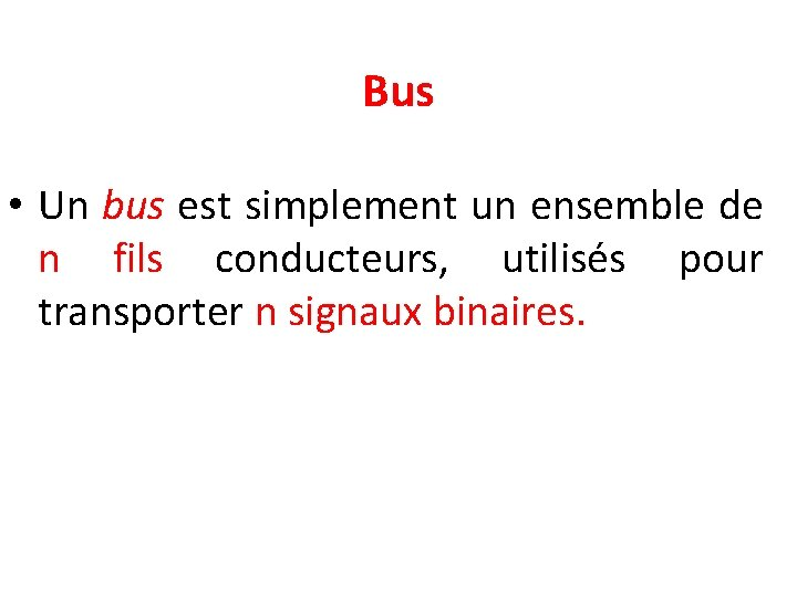 Bus • Un bus est simplement un ensemble de n fils conducteurs, utilisés pour