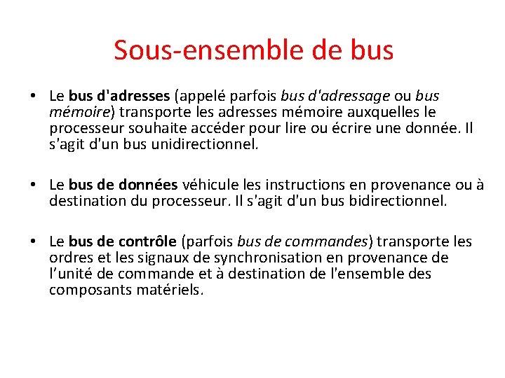 Sous-ensemble de bus • Le bus d'adresses (appelé parfois bus d'adressage ou bus mémoire)