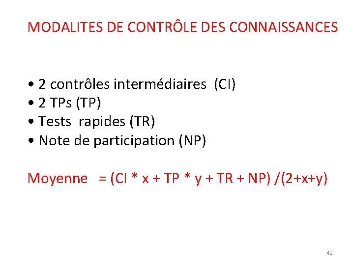 MODALITES DE CONTRÔLE DES CONNAISSANCES • 2 contrôles intermédiaires (CI) • 2 TPs (TP)