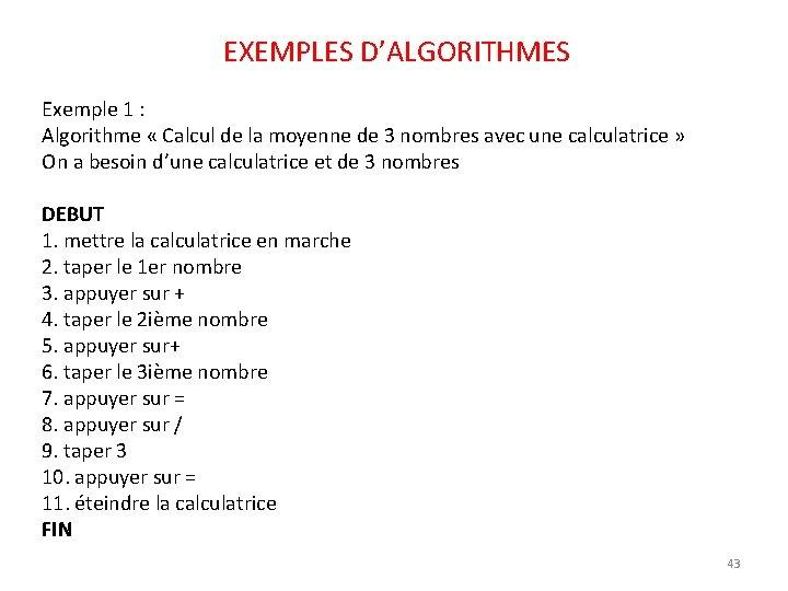 EXEMPLES D'ALGORITHMES Exemple 1 : Algorithme « Calcul de la moyenne de 3 nombres