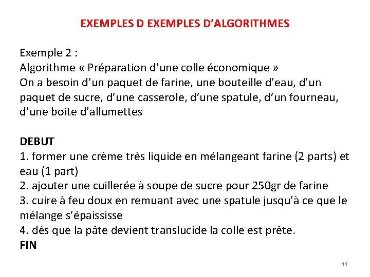 EXEMPLES D'ALGORITHMES Exemple 2 : Algorithme « Préparation d'une colle économique » On a