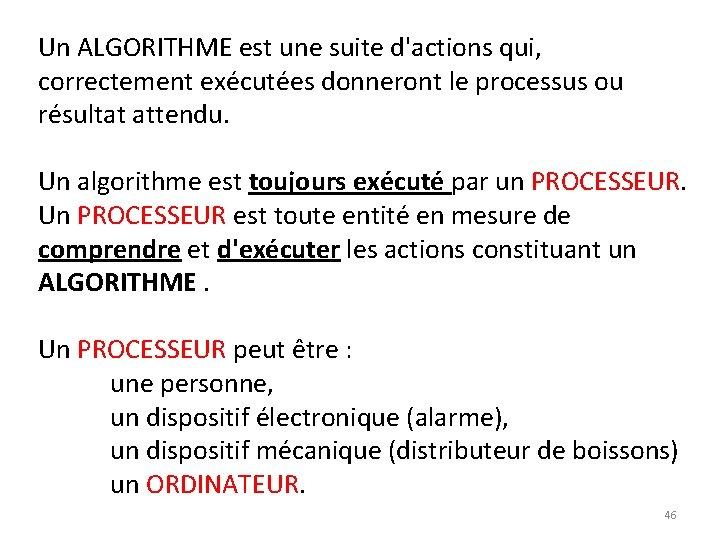 Un ALGORITHME est une suite d'actions qui, correctement exécutées donneront le processus ou résultat