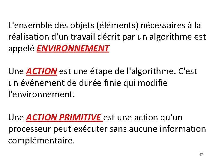 L'ensemble des objets (éléments) nécessaires à la réalisation d'un travail décrit par un algorithme