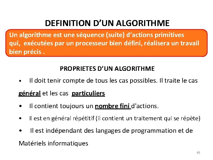 DEFINITION D'UN ALGORITHME Un algorithme est une séquence (suite) d'actions primitives qui, exécutées par