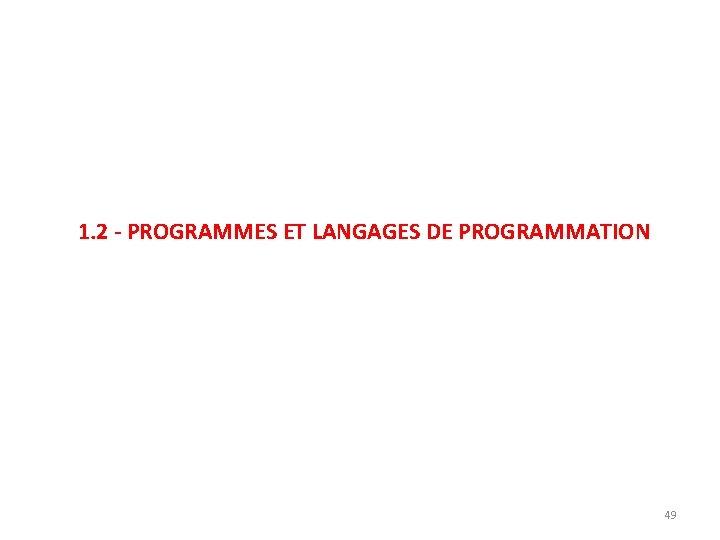 1. 2 - PROGRAMMES ET LANGAGES DE PROGRAMMATION 49