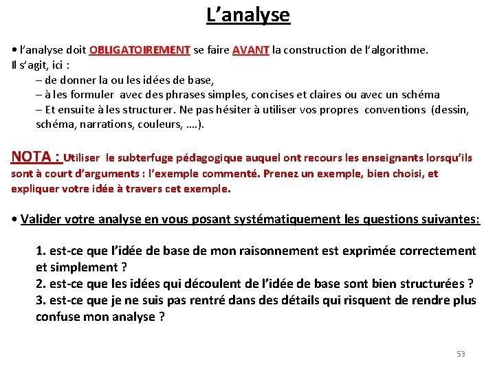 L'analyse • l'analyse doit OBLIGATOIREMENT se faire AVANT la construction de l'algorithme. Il s'agit,