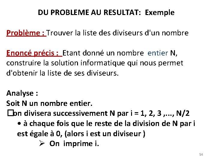 DU PROBLEME AU RESULTAT: Exemple Problème : Trouver la liste des diviseurs d'un nombre