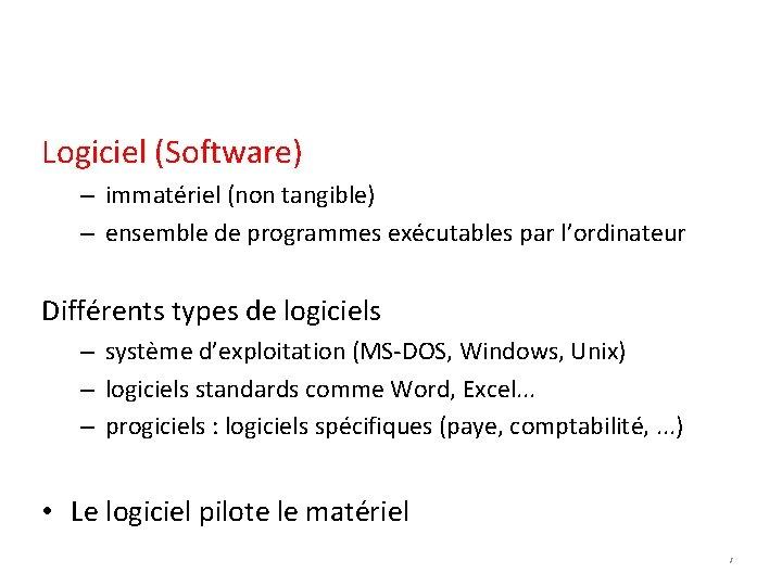 Logiciel (Software) – immatériel (non tangible) – ensemble de programmes exécutables par l'ordinateur Différents