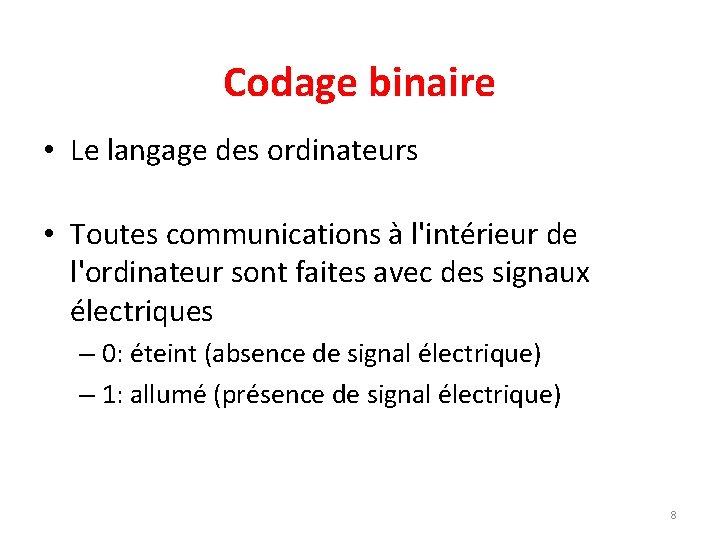 Codage binaire • Le langage des ordinateurs • Toutes communications à l'intérieur de l'ordinateur