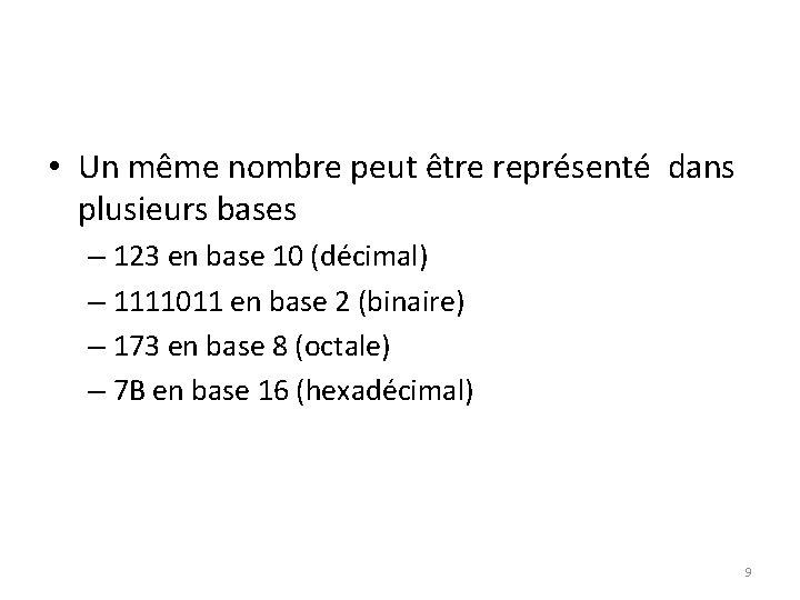 • Un même nombre peut être représenté dans plusieurs bases – 123 en