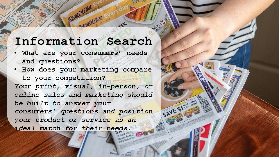 Information Search • What are your consumers' needs and questions? • How does your