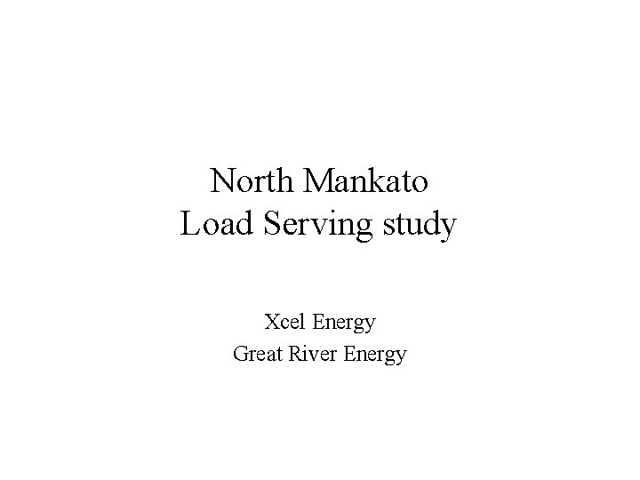 North Mankato Load Serving study Xcel Energy Great River Energy