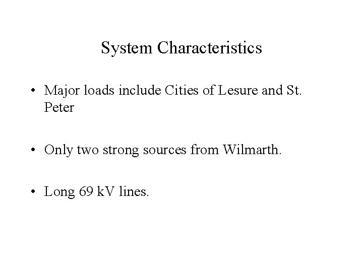 System Characteristics • Major loads include Cities of Lesure and St. Peter • Only