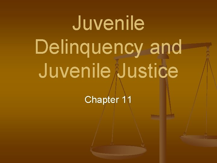 Juvenile Delinquency and Juvenile Justice Chapter 11