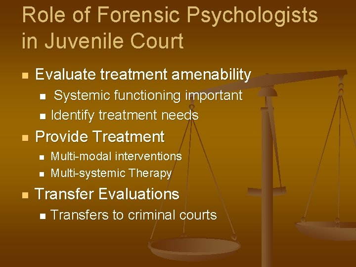 Role of Forensic Psychologists in Juvenile Court n Evaluate treatment amenability Systemic functioning important