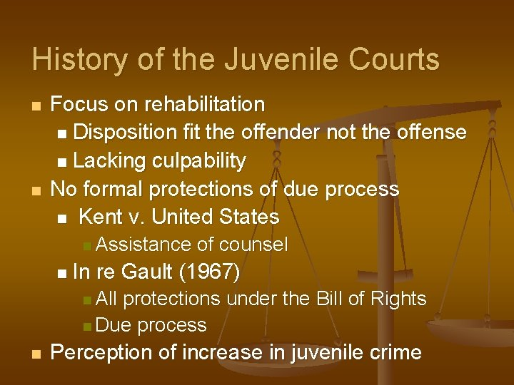 History of the Juvenile Courts n n Focus on rehabilitation n Disposition fit the