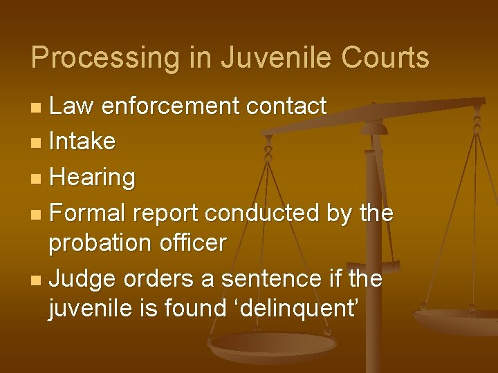 Processing in Juvenile Courts Law enforcement contact n Intake n Hearing n Formal report