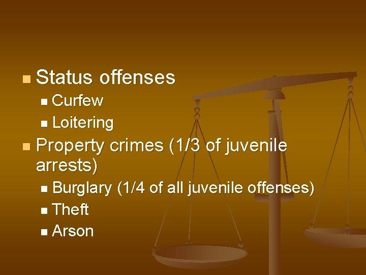 n Status offenses n Curfew n Loitering n Property crimes (1/3 of juvenile arrests)
