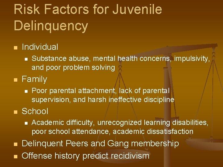 Risk Factors for Juvenile Delinquency n Individual n n Family n n n Poor
