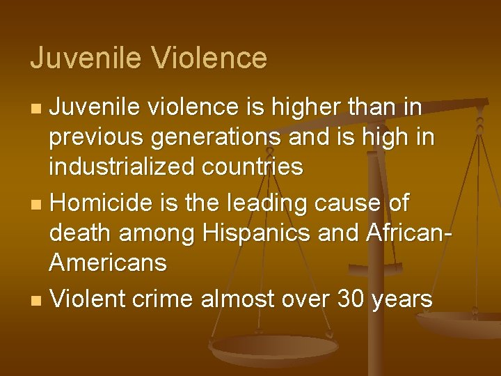 Juvenile Violence Juvenile violence is higher than in previous generations and is high in