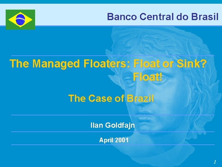 Banco Central do Brasil The Managed Floaters: Float or Sink? Float! The Case of
