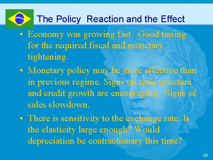 The Policy Reaction and the Effect • Economy was growing fast. Good timing for