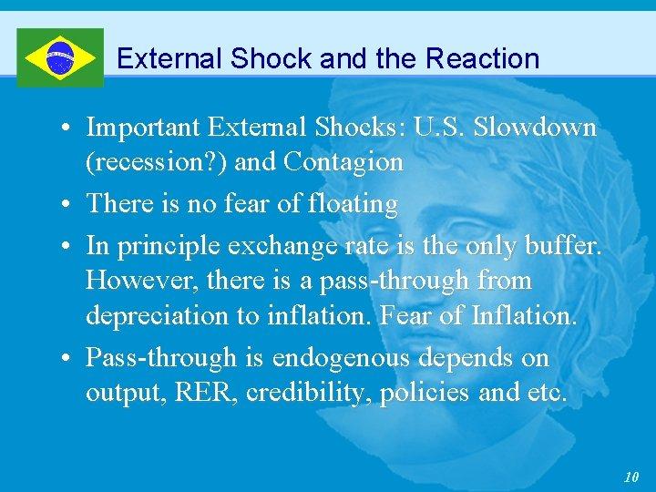 External Shock and the Reaction • Important External Shocks: U. S. Slowdown (recession? )