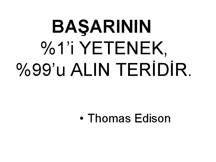 BAŞARININ %1'i YETENEK, %99'u ALIN TERİDİR. • Thomas Edison