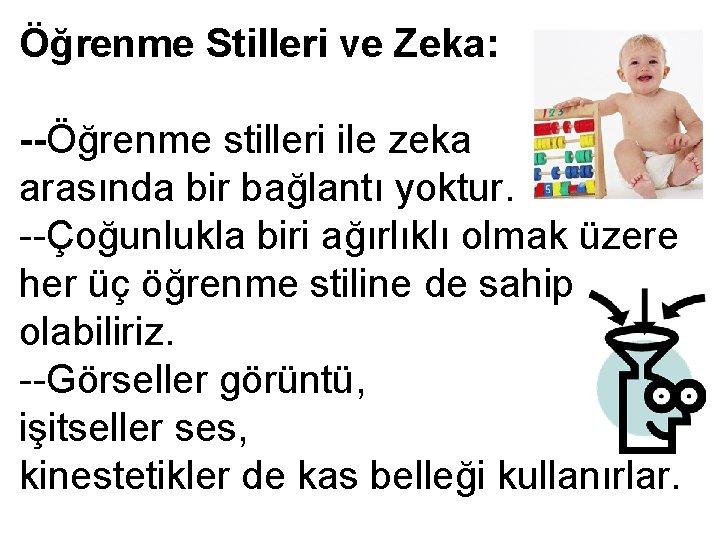 Öğrenme Stilleri ve Zeka: --Öğrenme stilleri ile zeka arasında bir bağlantı yoktur. --Çoğunlukla biri