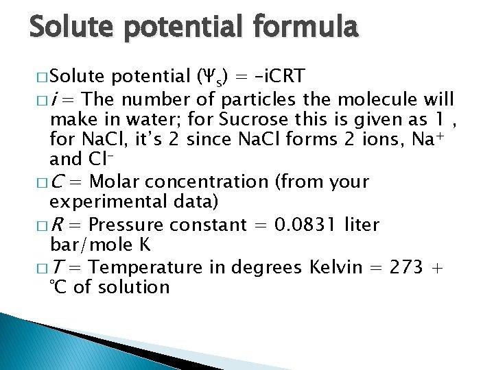 Solute potential formula � Solute potential (Ψs) = –i. CRT � i = The