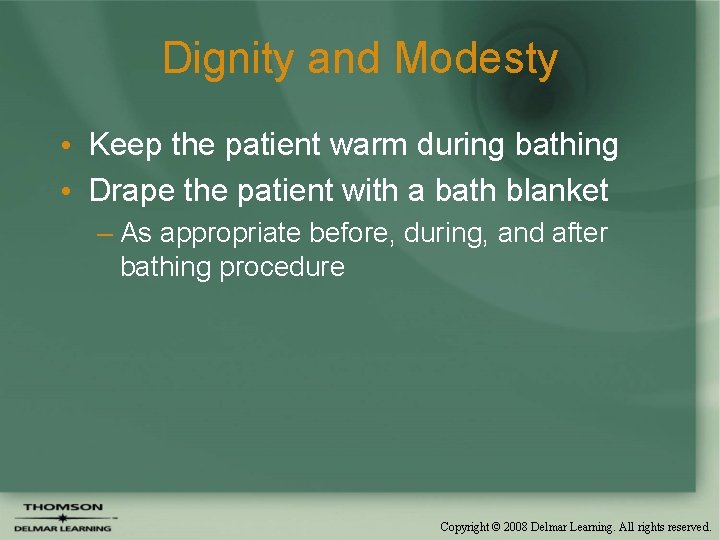 Dignity and Modesty • Keep the patient warm during bathing • Drape the patient