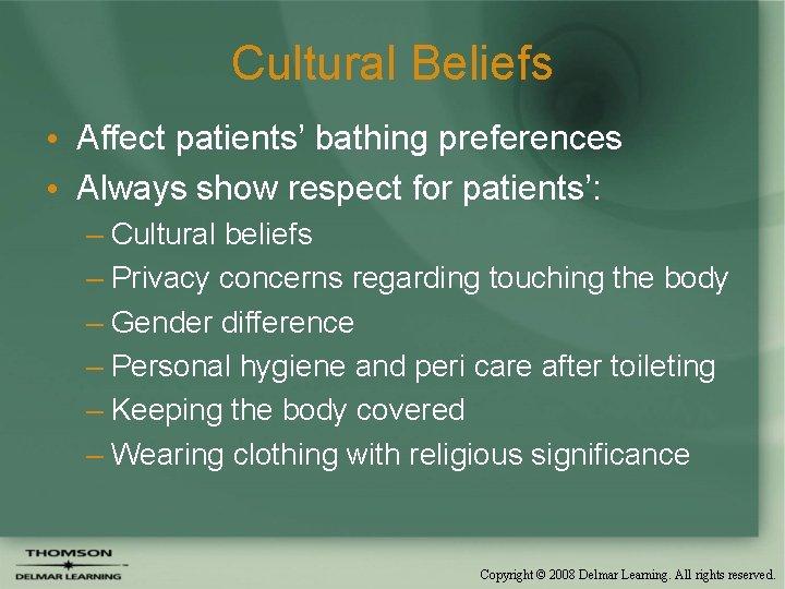 Cultural Beliefs • Affect patients' bathing preferences • Always show respect for patients': –