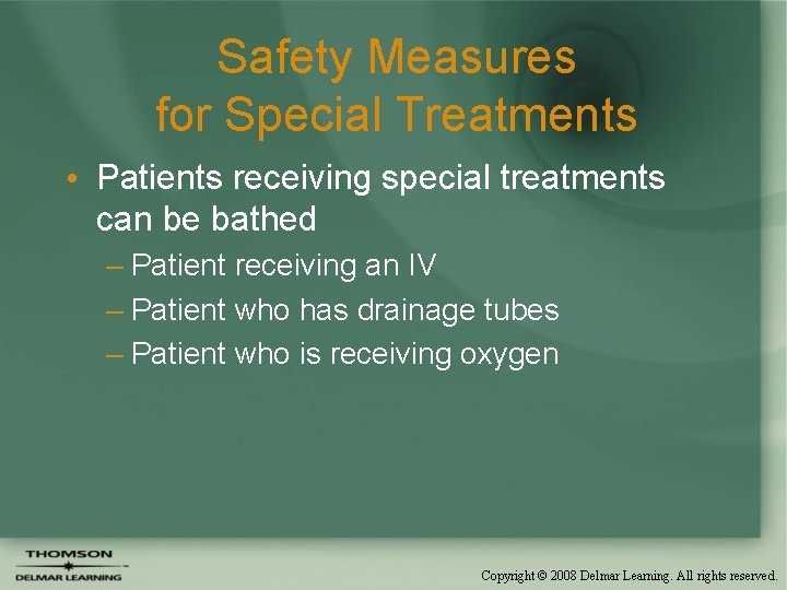 Safety Measures for Special Treatments • Patients receiving special treatments can be bathed –