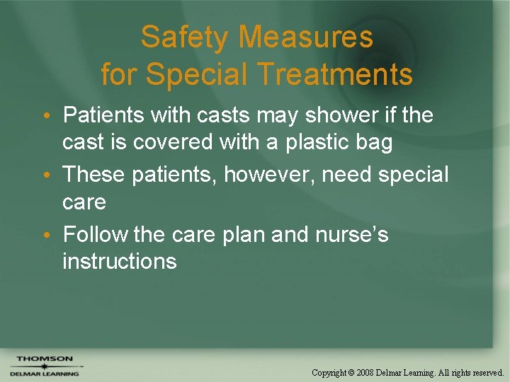Safety Measures for Special Treatments • Patients with casts may shower if the cast