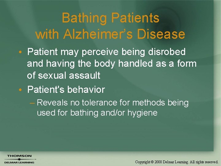 Bathing Patients with Alzheimer's Disease • Patient may perceive being disrobed and having the
