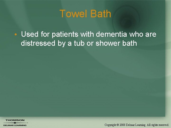 Towel Bath • Used for patients with dementia who are distressed by a tub