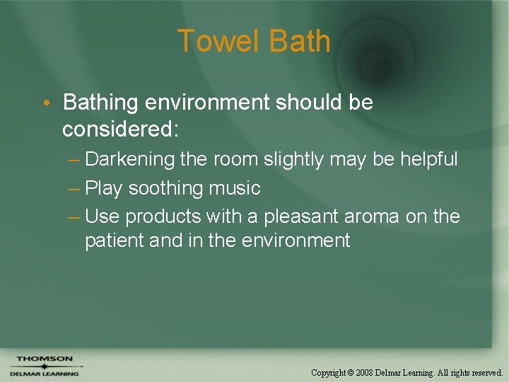 Towel Bath • Bathing environment should be considered: – Darkening the room slightly may