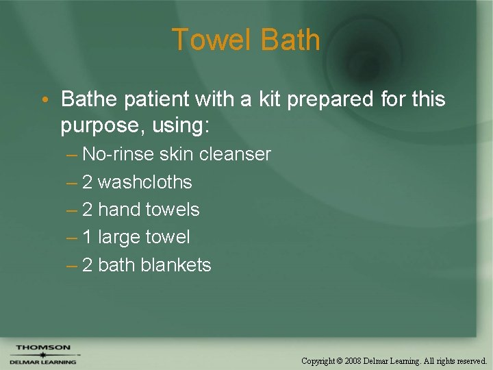 Towel Bath • Bathe patient with a kit prepared for this purpose, using: –