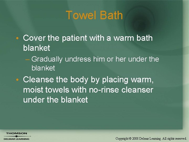 Towel Bath • Cover the patient with a warm bath blanket – Gradually undress
