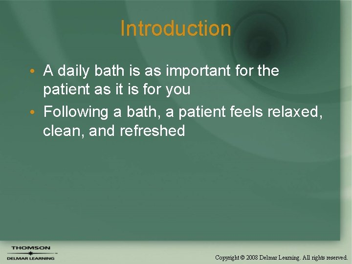 Introduction • A daily bath is as important for the patient as it is