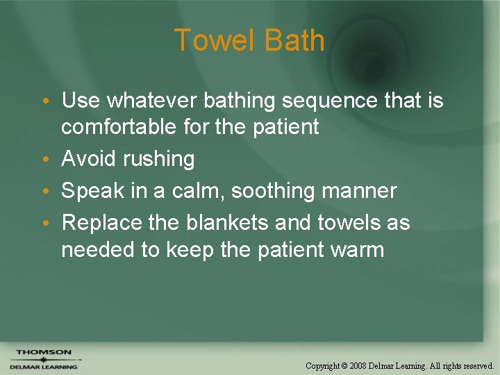 Towel Bath • Use whatever bathing sequence that is comfortable for the patient •