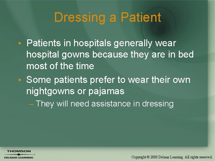 Dressing a Patient • Patients in hospitals generally wear hospital gowns because they are
