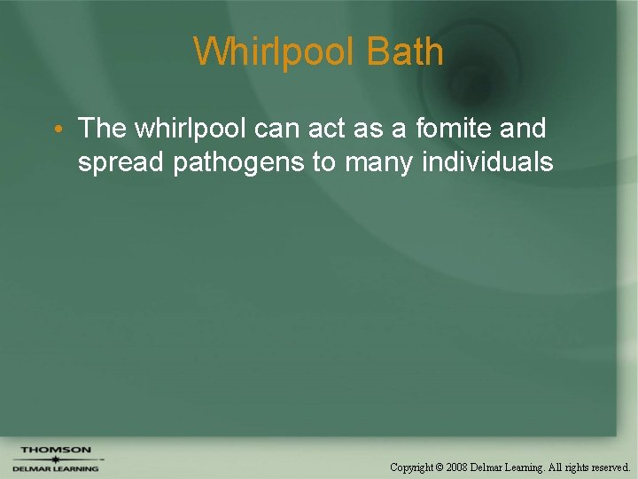 Whirlpool Bath • The whirlpool can act as a fomite and spread pathogens to
