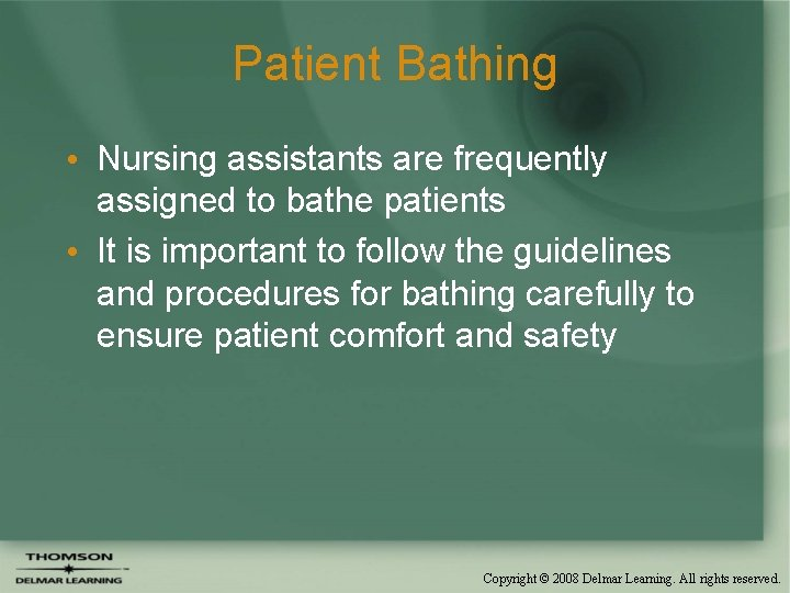 Patient Bathing • Nursing assistants are frequently assigned to bathe patients • It is