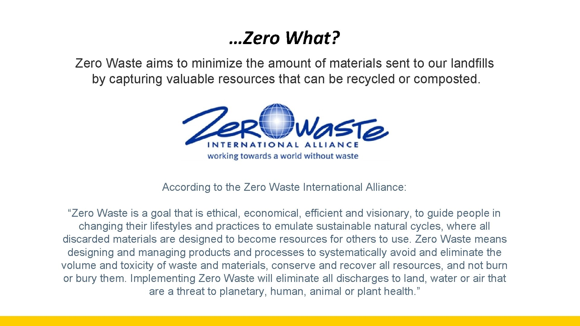 …Zero What? Zero Waste aims to minimize the amount of materials sent to our