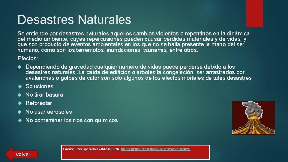 Desastres Naturales Se entiende por desastres naturales aquellos cambios violentos o repentinos en la