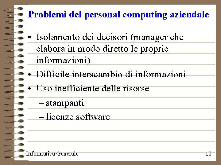 Problemi del personal computing aziendale • Isolamento dei decisori (manager che elabora in modo