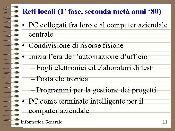 Reti locali (1 fase, seconda metà anni ' 80) a • PC collegati fra